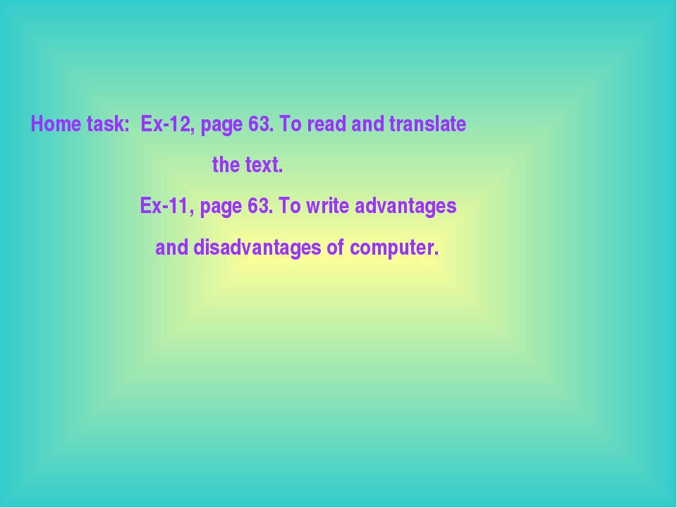 Home task: Ex-12, page 63. To read and translate the text. Ex-11, page 63. To...