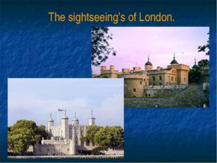 The sightseeing's of London.