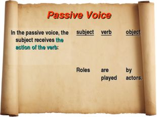 Passive Voice In the passive voice, the subject receives the action of the ve