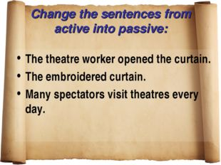 Change the sentences from active into passive: The theatre worker opened the