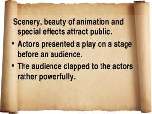 Scenery, beauty of animation and special effects attract public. Actors pres