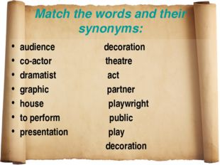 Match the words and their synonyms: audience decoration co-actor theatre dram