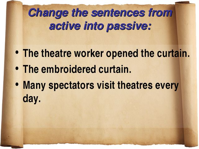 Change the sentences from active into passive: The theatre worker opened the...