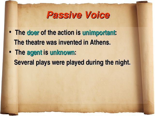 Passive Voice The doer of the action is unimportant: The theatre was invented...