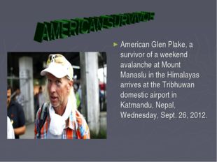 American Glen Plake, a survivor of a weekend avalanche at Mount Manaslu in th