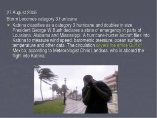 27 August 2005 Storm becomes category 3 hurricane Katrina classifies as a cat