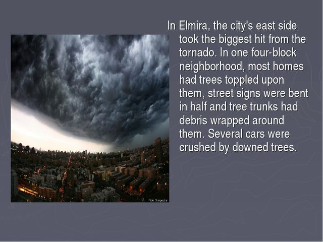 In Elmira, the city's east side took the biggest hit from the tornado. In one...