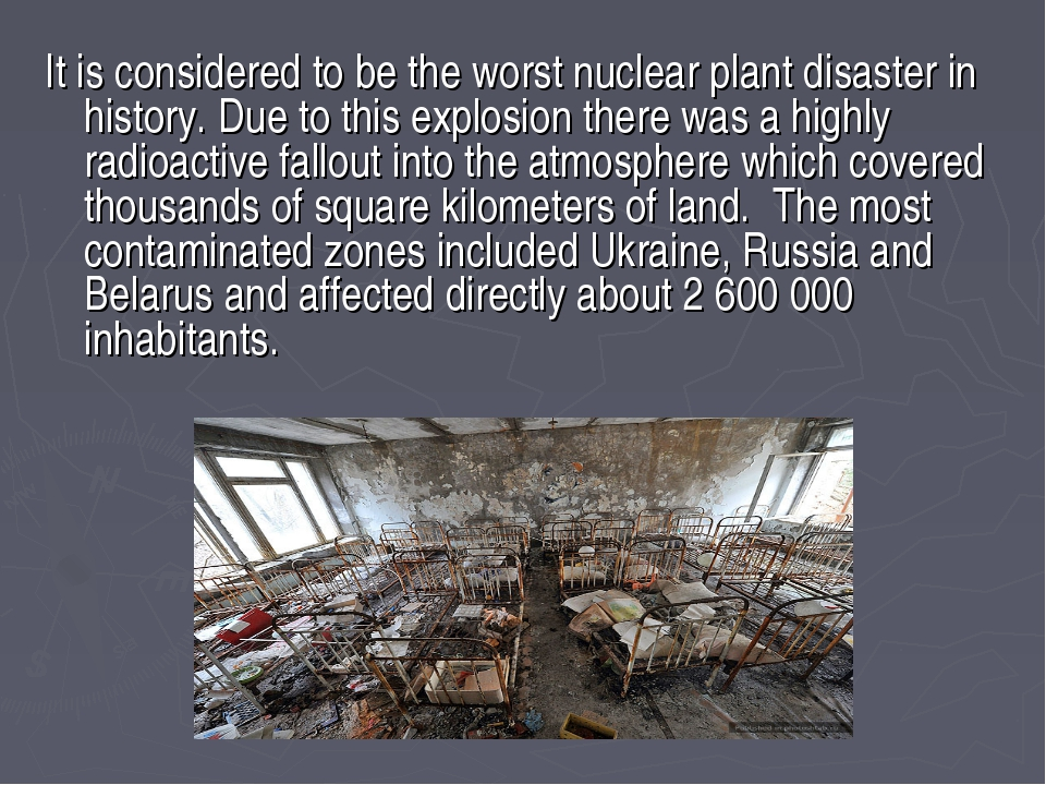 It is considered to be the worst nuclear plant disaster in history. Due to th...