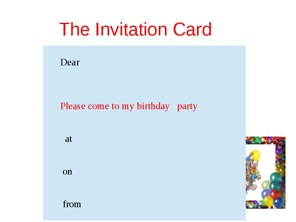 The Invitation Card Dear Please come to my birthday party at on from