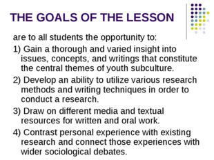 THE GOALS OF THE LESSON are to all students the opportunity to: 1) Gain a tho
