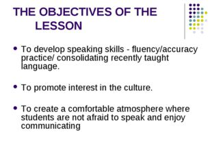 THE OBJECTIVES OF THE LESSON To develop speaking skills - fluency/accuracy pr
