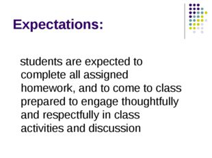 Expectations: students are expected to complete all assigned homework, and to