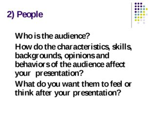 2) People Who is the audience? How do the characteristics, skills, background