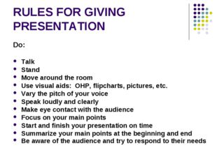 RULES FOR GIVING PRESENTATION Do:	 Talk	 Stand	 Move around the room	 Use vis