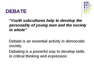 "DEBATE ""Youth subcultures help to develop the personality of young men and th"