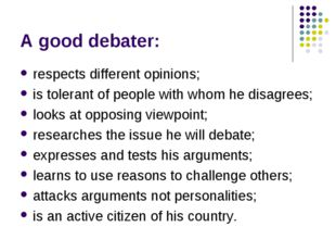 A good debater: respects different opinions; is tolerant of people with whom