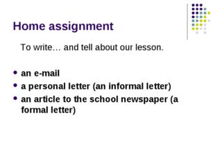 Home assignment To write… and tell about our lesson. an e-mail a personal let