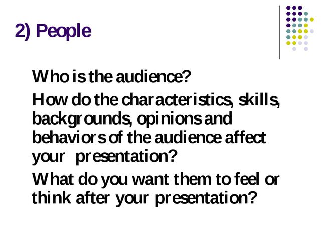 2) People Who is the audience? How do the characteristics, skills, background...