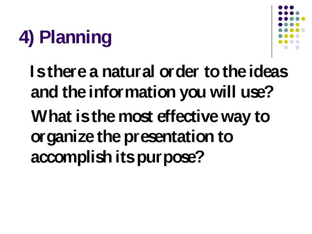 4) Planning Is there a natural order to the ideas and the information you wil...