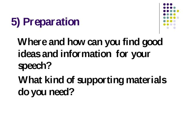 5) Preparation Where and how can you find good ideas and information for your...
