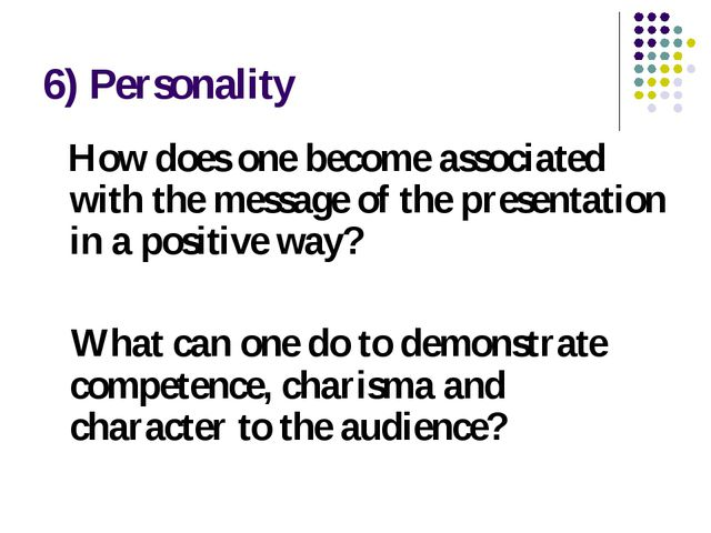 6) Personality How does one become associated with the message of the present...
