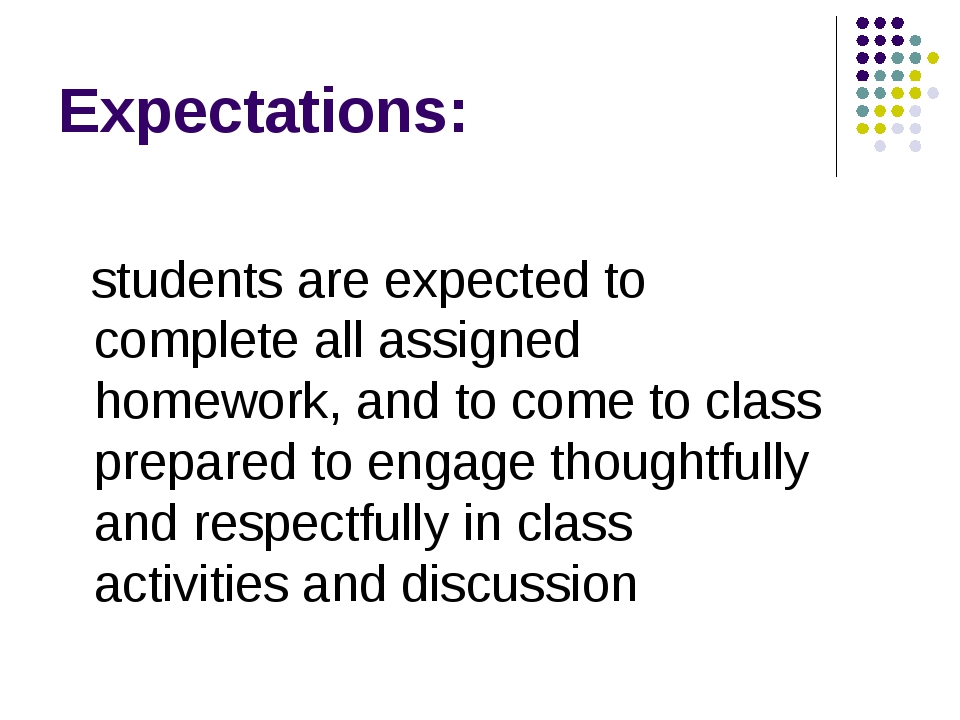 Expectations: students are expected to complete all assigned homework, and to...