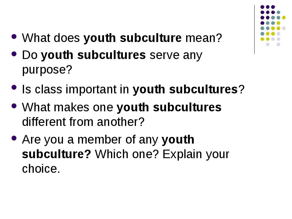 What does youth subculture mean? Do youth subcultures serve any purpose? Is...