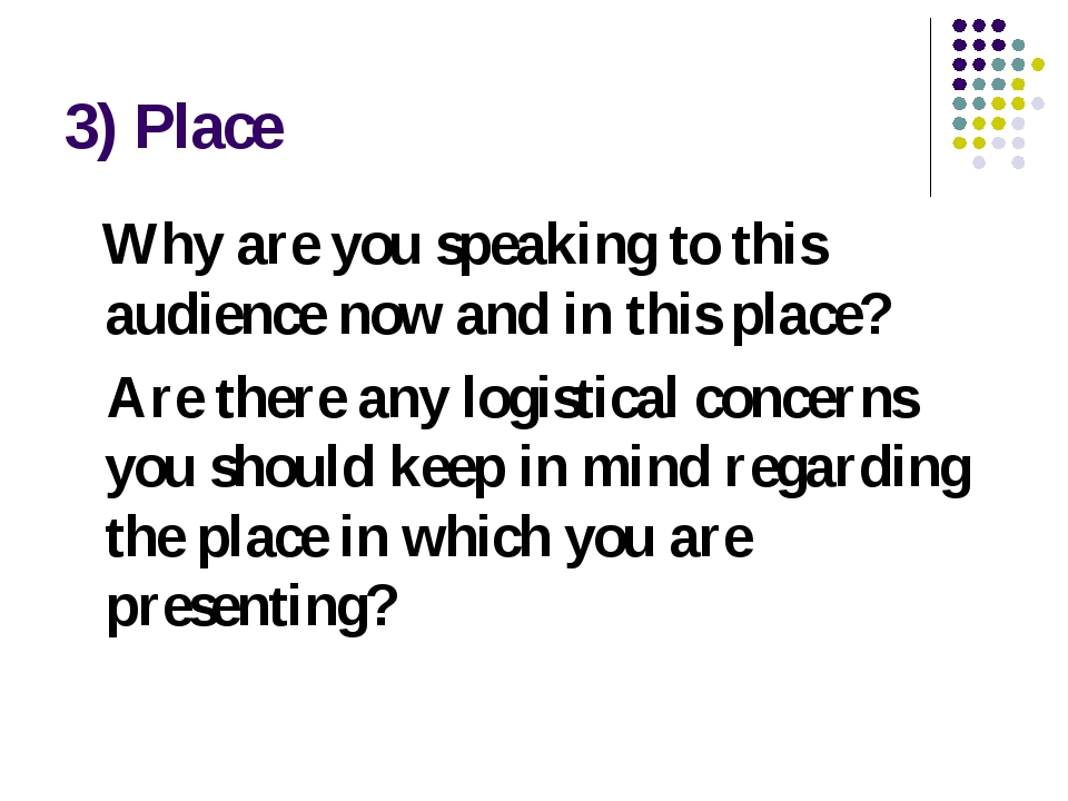 3) Place Why are you speaking to this audience now and in this place? Are the...