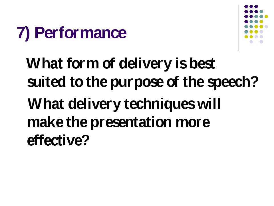7) Performance What form of delivery is best suited to the purpose of the spe...