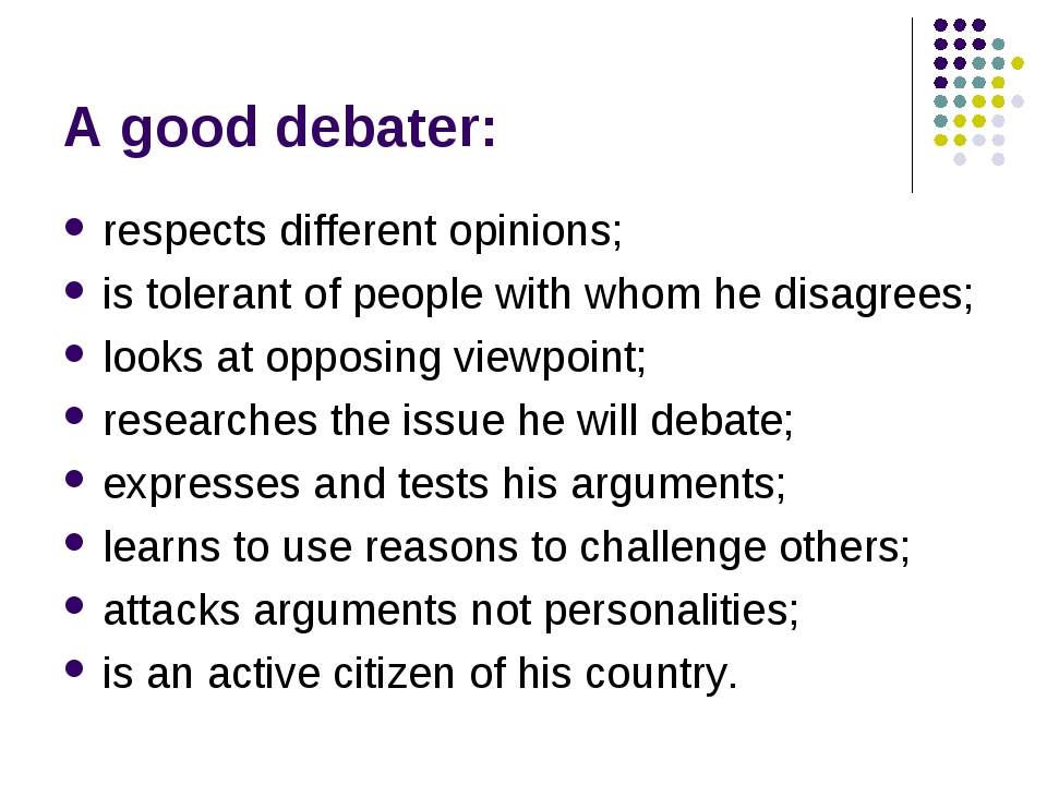 A good debater: respects different opinions; is tolerant of people with whom...