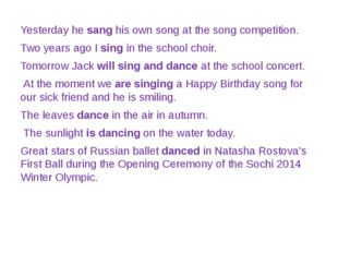 Yesterday he sang his own song at the song competition. Two years ago I sing