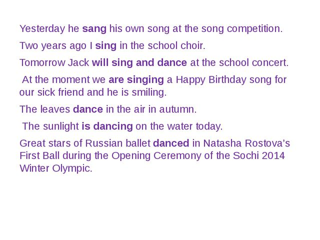 Yesterday he sang his own song at the song competition. Two years ago I sing...