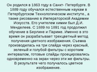 Он родился в 1863 году в Санкт- Петербурге. В 1889 году обучался естественным