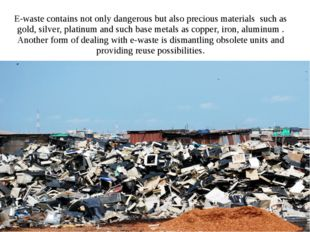 E-waste contains not only dangerous but also precious materials such as gold,