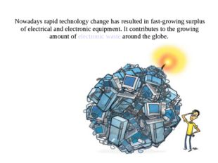 Nowadays rapid technology change has resulted in fast-growing surplus оf elec