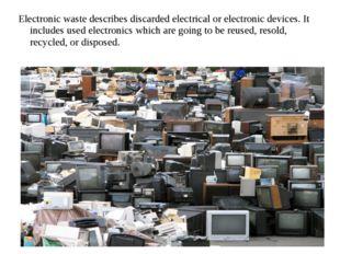 Electronic waste describes discarded electrical or electronic devices. It inc