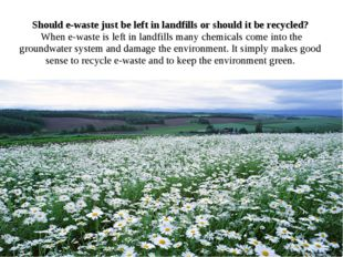 Should e-waste just be left in landfills or should it be recycled? When e-was