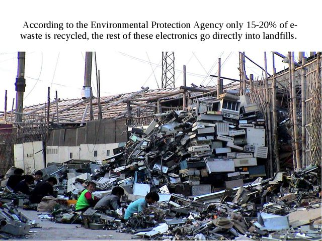 According to the Environmental Protection Agency only 15-20% of e-waste is re...