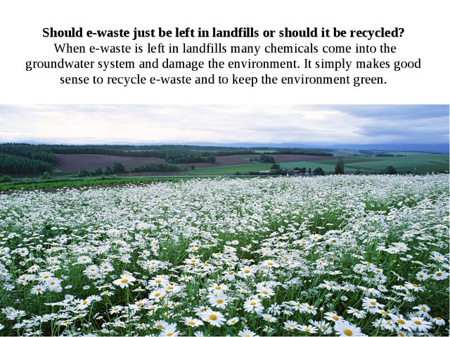 Should e-waste just be left in landfills or should it be recycled? When e-was...