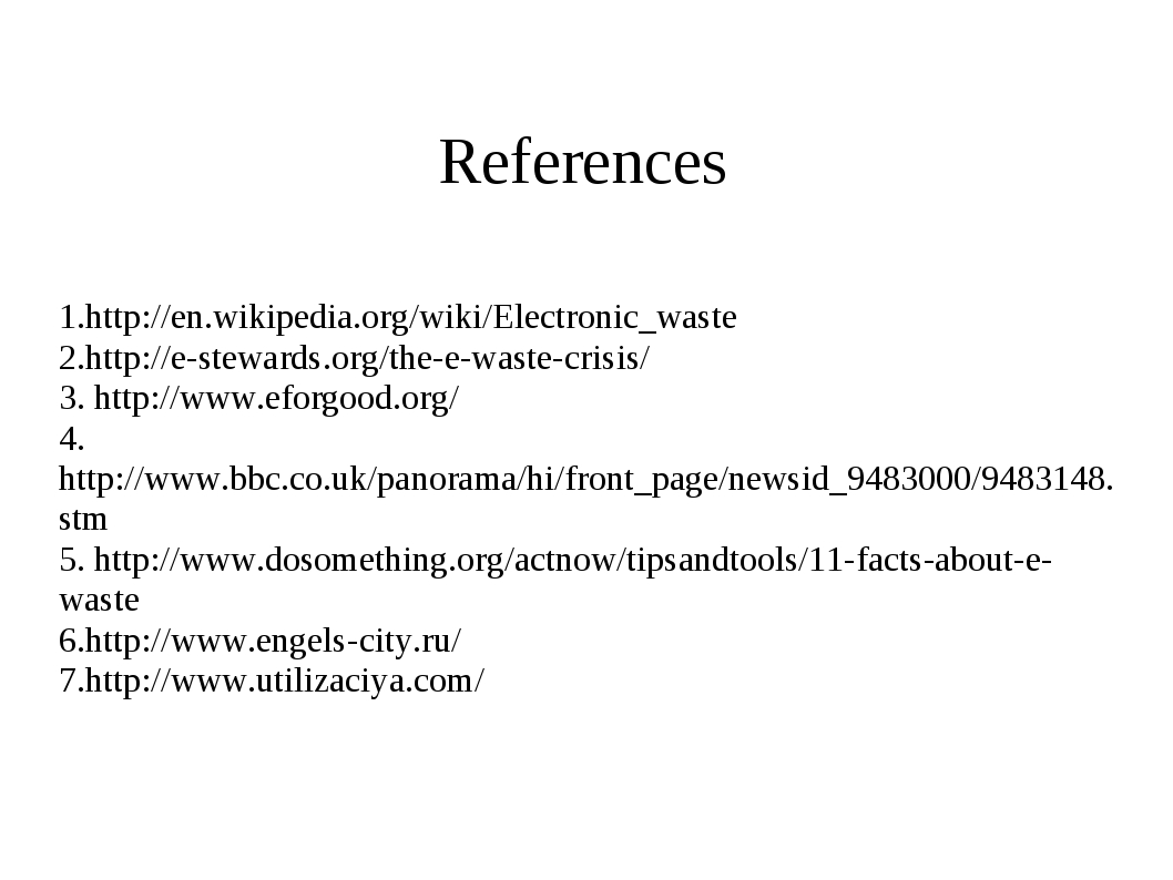 References 1.http://en.wikipedia.org/wiki/Electronic_waste 2.http://e-steward...