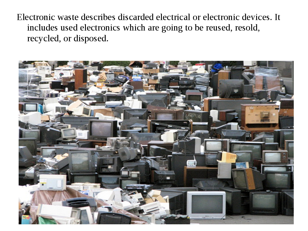 Electronic waste describes discarded electrical or electronic devices. It inc...
