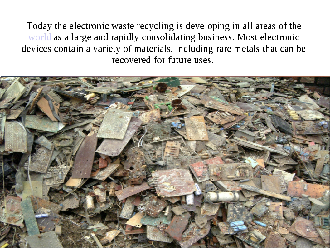 Today the electronic waste recycling is developing in all areas of the world...