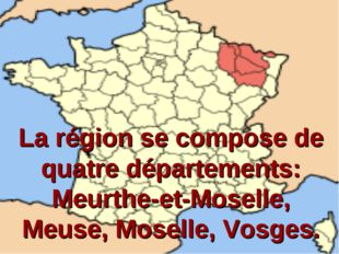 La région se compose de quatre départements: Meurthe-et-Moselle, Meuse, Mosel