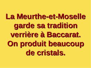 La Meurthe-et-Moselle garde sa tradition verrière à Baccarat. On produit beau