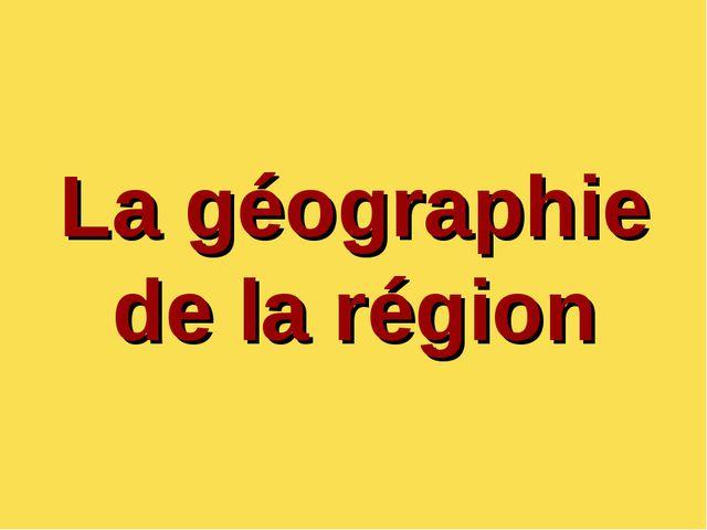 La géographie de la région