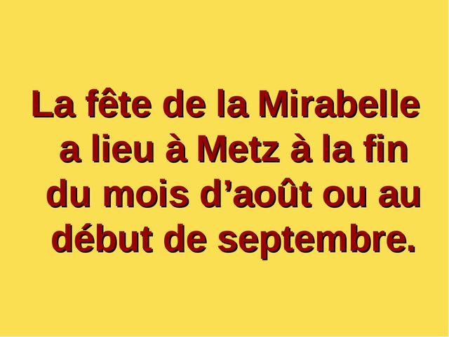 La fête de la Mirabelle a lieu à Metz à la fin du mois d'août ou au début de...