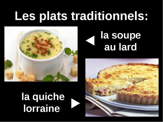 Les plats traditionnels: la quiche lorraine la soupe au lard