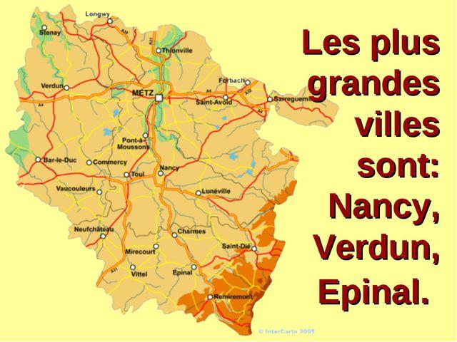 Les plus grandes villes sont: Nancy, Verdun, Epinal.