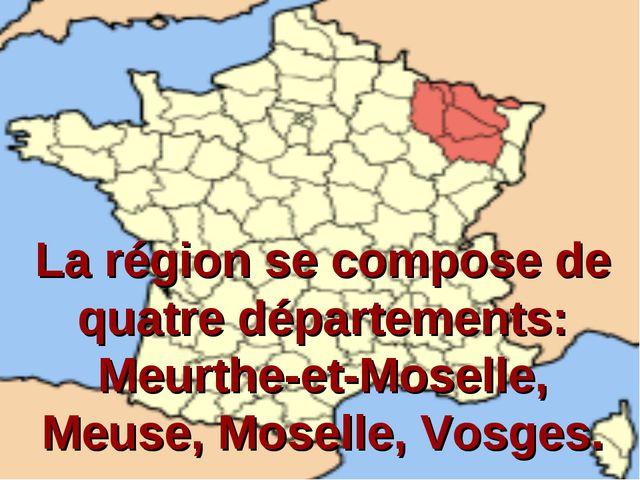 La région se compose de quatre départements: Meurthe-et-Moselle, Meuse, Mosel...