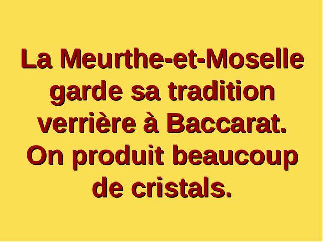La Meurthe-et-Moselle garde sa tradition verrière à Baccarat. On produit beau...